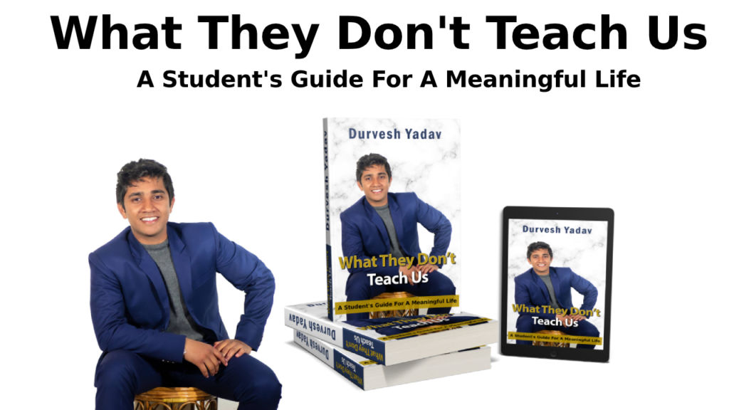 Interview With Durvesh Yadav – What They Don't Teach Us, How This Book Can Help Youth To Build Their Meaningful Life